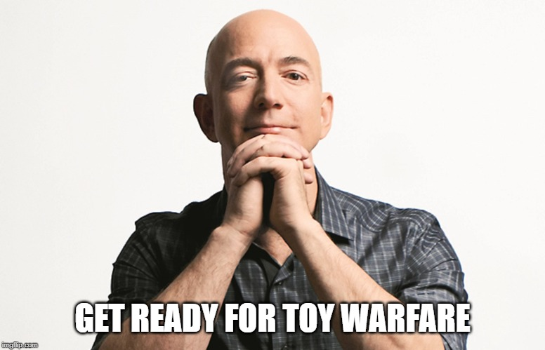 Jeff Bezos looking like Godfather | GET READY FOR TOY WARFARE | image tagged in jeff bezos looking like godfather | made w/ Imgflip meme maker