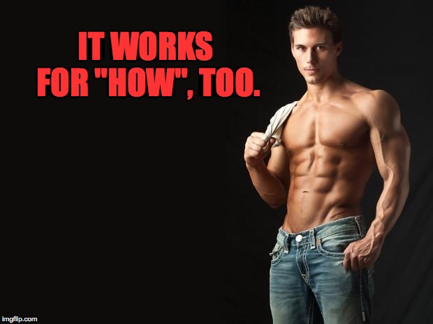 "Sexy Man | IT WORKS FOR ""HOW"", TOO. 