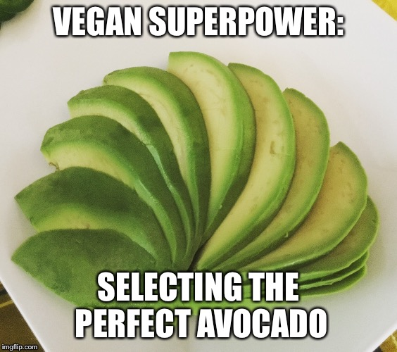 Avocado super power | VEGAN SUPERPOWER: SELECTING THE PERFECT AVOCADO | image tagged in vegan,avocado | made w/ Imgflip meme maker