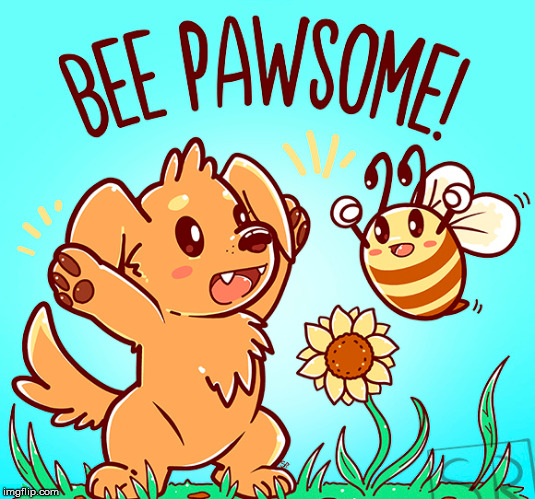 bee pawsome | image tagged in bee pawsome | made w/ Imgflip meme maker