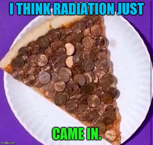 I THINK RADIATION JUST CAME IN. | made w/ Imgflip meme maker