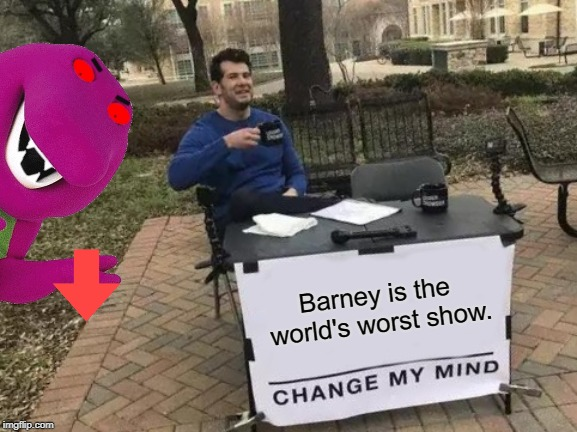 Angry Barney | Barney is the world's worst show. | image tagged in barney,change my mind | made w/ Imgflip meme maker