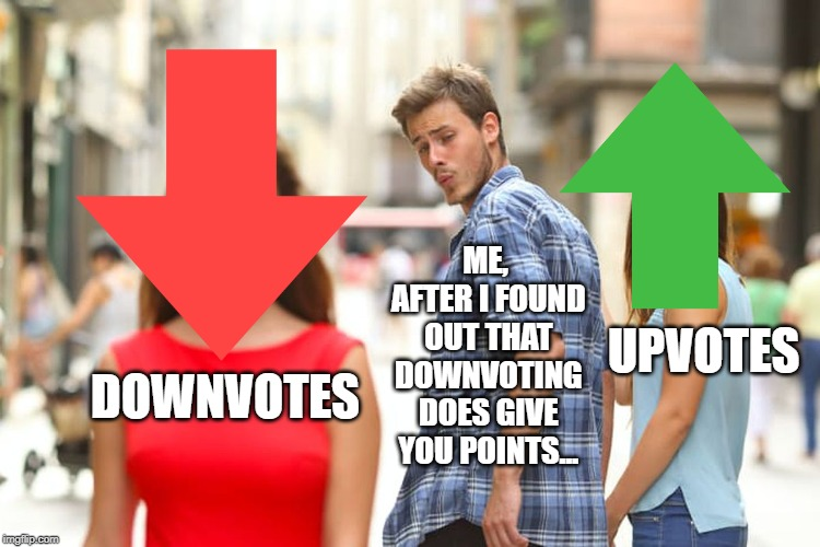 Downvotes give you points too! | DOWNVOTES ME, AFTER I FOUND OUT THAT DOWNVOTING DOES GIVE YOU POINTS... UPVOTES | image tagged in memes,distracted boyfriend,upvotes,points,downvotes,funny | made w/ Imgflip meme maker