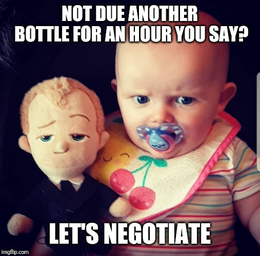 When you think you're bossing parenting | NOT DUE ANOTHER BOTTLE FOR AN HOUR YOU SAY? LET'S NEGOTIATE | image tagged in boss baby,like a boss,baby,angry baby,evil baby,cute baby | made w/ Imgflip meme maker