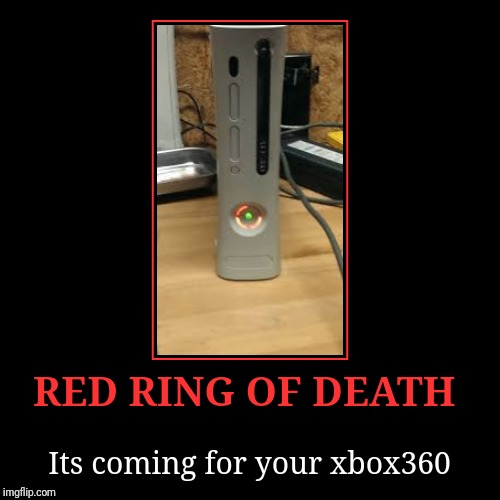RED RING OF DEATH | Its coming for your xbox360 | image tagged in funny,demotivationals | made w/ Imgflip demotivational maker