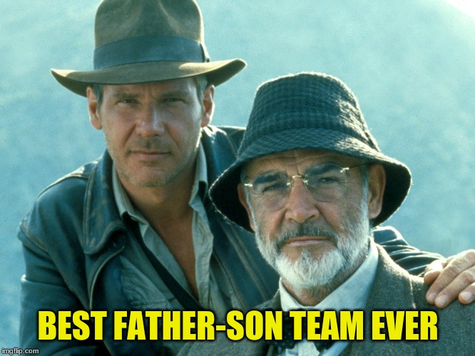 Best Father-Son Team | BEST FATHER-SON TEAM EVER | image tagged in indiana jones,father's day,dads,nostolgia,best dad | made w/ Imgflip meme maker