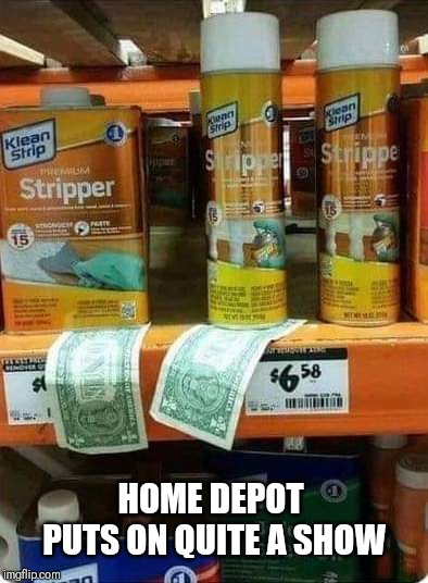 Pick-up on aisle 9 | HOME DEPOT PUTS ON QUITE A SHOW | image tagged in stripper,shopping | made w/ Imgflip meme maker