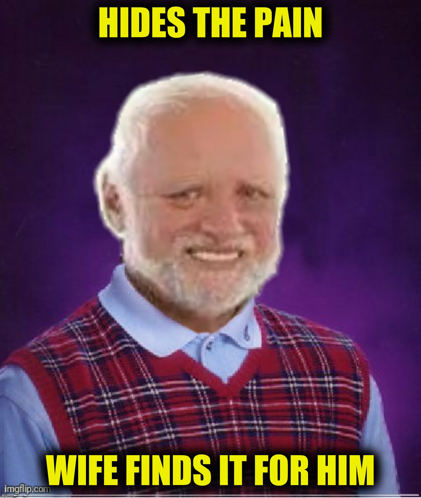 Bad Photoshop Sunday presents:  Bad Luck Harold | HIDES THE PAIN WIFE FINDS IT FOR HIM | image tagged in bad photoshop sunday,hide the pain harold,bad luck brian,bad luck harold | made w/ Imgflip meme maker
