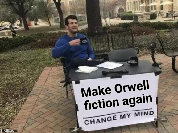 Change My Mind | Make Orwell fiction again | image tagged in memes,change my mind | made w/ Imgflip meme maker
