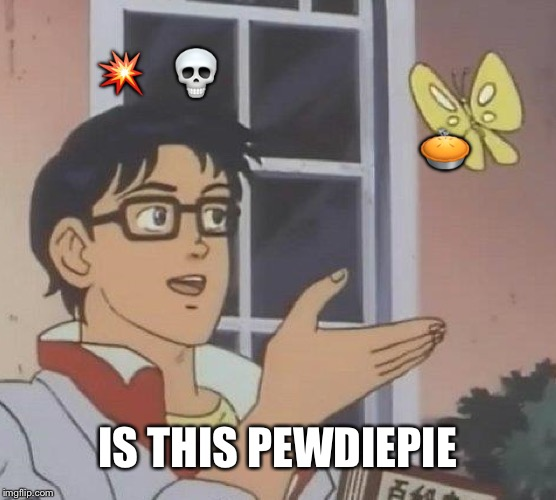 Is This A Pigeon | ?   ? ? IS THIS PEWDIEPIE | image tagged in memes,is this a pigeon | made w/ Imgflip meme maker