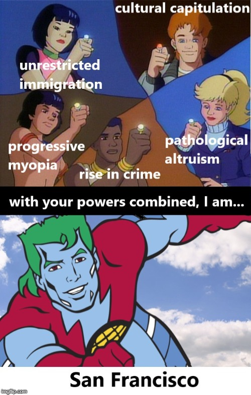 Captain San Fran | image tagged in memes,politics,crime,immigration,progressives,captain planet | made w/ Imgflip meme maker