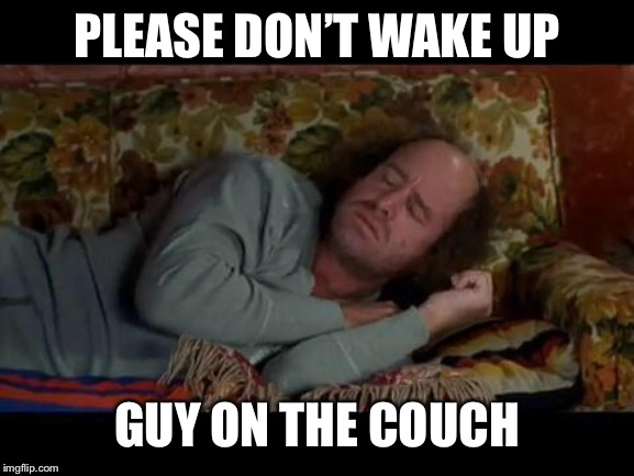 PLEASE DON'T WAKE UP GUY ON THE COUCH | made w/ Imgflip meme maker