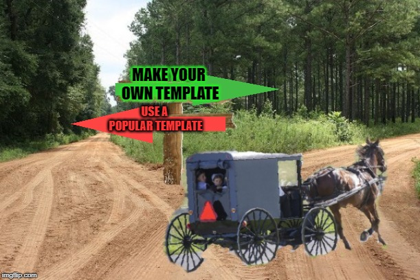 Always making their own stuff they are! Make Your Own Templates week, May 25th - June 1st (A 44colt event) |  MAKE YOUR OWN TEMPLATE; USE A POPULAR TEMPLATE | image tagged in exit 12 before it was cool,44colt,nixieknox,make your own template week,memes | made w/ Imgflip meme maker