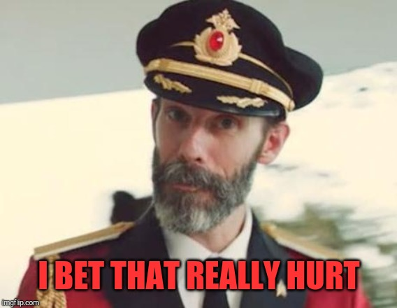 Captain Obvious | I BET THAT REALLY HURT | image tagged in captain obvious | made w/ Imgflip meme maker