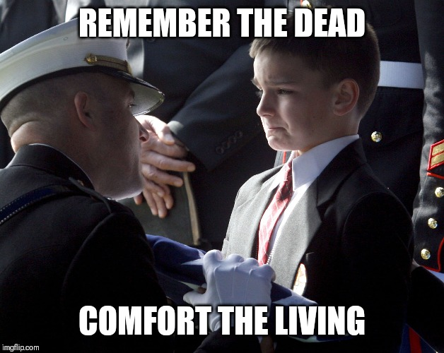 On Memorial Day | REMEMBER THE DEAD COMFORT THE LIVING | image tagged in american flag,america,memorial day,honor,remember,service | made w/ Imgflip meme maker