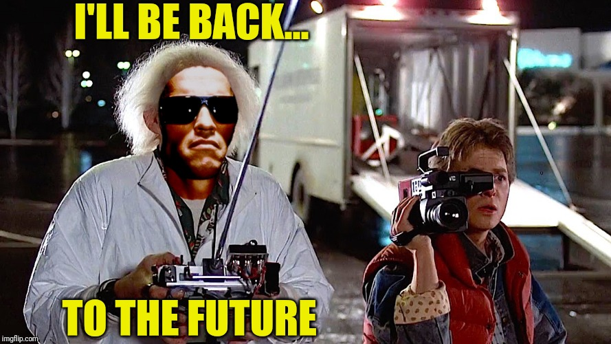 I'LL BE BACK... TO THE FUTURE | made w/ Imgflip meme maker