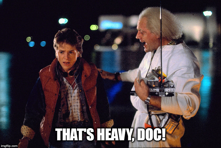 Marty McFly and Doc Brown | THAT'S HEAVY, DOC! | image tagged in marty mcfly and doc brown | made w/ Imgflip meme maker