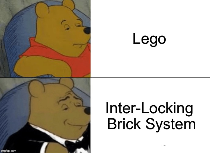 Tuxedo Winnie The Pooh | Lego Inter-Locking Brick System | image tagged in memes,tuxedo winnie the pooh,lego | made w/ Imgflip meme maker