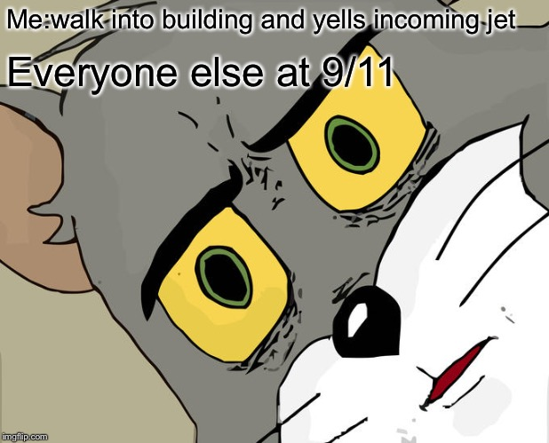 Unsettled Tom |  Me:walk into building and yells incoming jet; Everyone else at 9/11 | image tagged in memes,unsettled tom | made w/ Imgflip meme maker