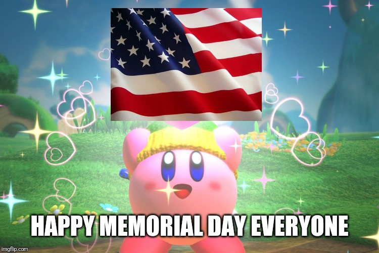 Kirby using a friend heart | HAPPY MEMORIAL DAY EVERYONE | image tagged in kirby using a friend heart | made w/ Imgflip meme maker