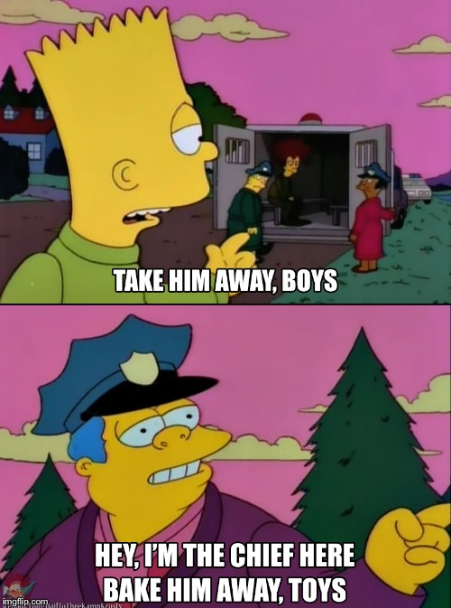 Bake him away Toys | image tagged in the simpsons,cops,police,funny memes | made w/ Imgflip meme maker