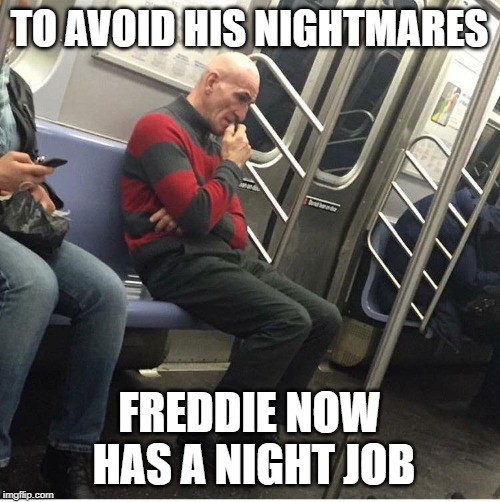 TO AVOID HIS NIGHTMARES FREDDIE NOW HAS A NIGHT JOB | made w/ Imgflip meme maker