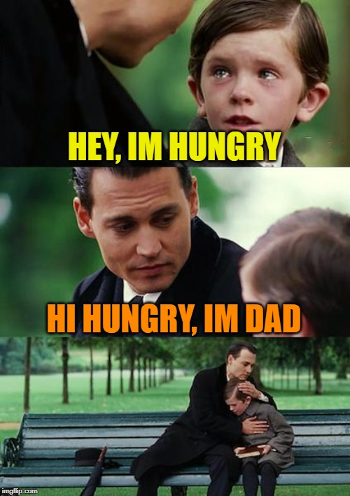 HEY, IM HUNGRY HI HUNGRY, IM DAD | image tagged in memes,finding neverland | made w/ Imgflip meme maker