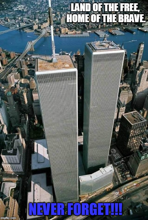 The World Trade Centre -- Never Forget.... | LAND OF THE FREE, HOME OF THE BRAVE. NEVER FORGET!!! | image tagged in memes,united states,new york city,us military | made w/ Imgflip meme maker