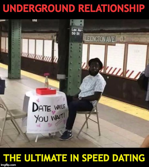 American Entrepreneurship | UNDERGROUND RELATIONSHIP THE ULTIMATE IN SPEED DATING | image tagged in speed dating,subway,entrepreneur | made w/ Imgflip meme maker