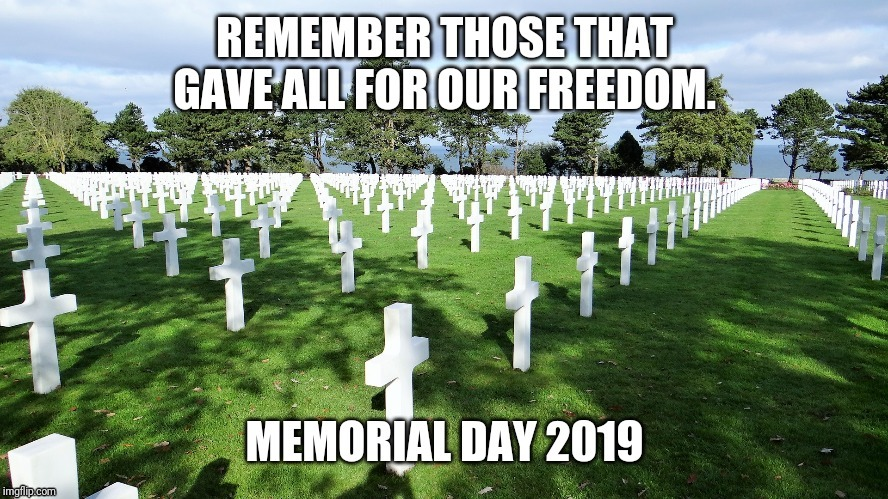 Memorial Day 2019 | image tagged in memorial day | made w/ Imgflip meme maker