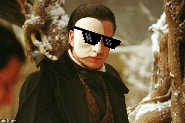 When you realize that you just stole Raoul's girl | image tagged in lol,phantom of the opera,love never dies,erik,deal with it,swag | made w/ Imgflip meme maker