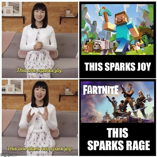 Minecraft Is the Best | THIS SPARKS JOY THIS SPARKS RAGE A | image tagged in marie kondo spark joy,rage,joy,minecraft,fortnite,gaming | made w/ Imgflip meme maker