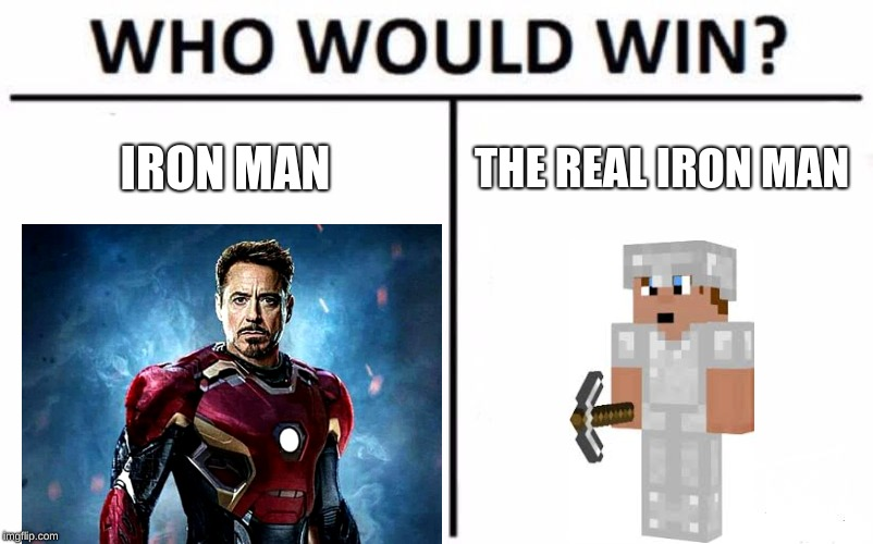 Who Would Win? Meme | IRON MAN THE REAL IRON MAN | image tagged in memes,who would win | made w/ Imgflip meme maker