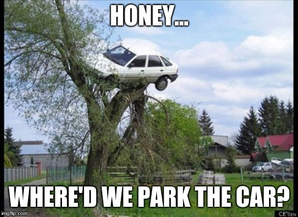 Secure Parking | HONEY... WHERE'D WE PARK THE CAR? | image tagged in memes,secure parking | made w/ Imgflip meme maker