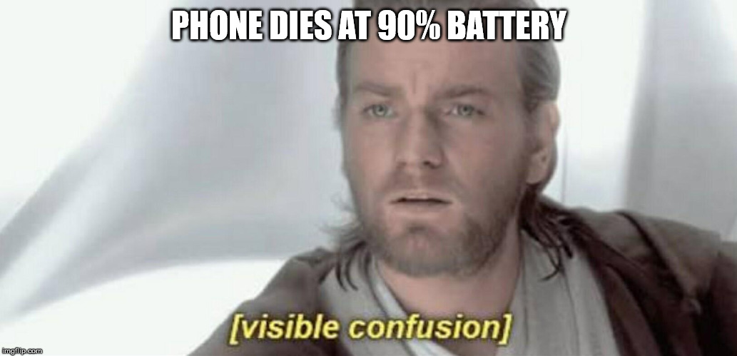 Visible Confusion | PHONE DIES AT 90% BATTERY | image tagged in visible confusion | made w/ Imgflip meme maker