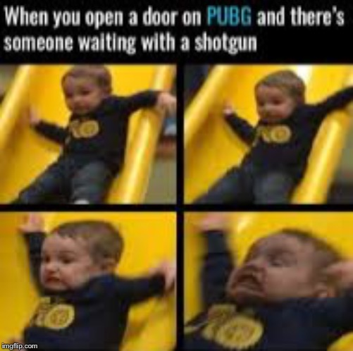 Happens every time | image tagged in pubg,memes,funny | made w/ Imgflip meme maker