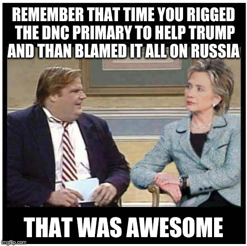 Awesome Chris Farley | REMEMBER THAT TIME YOU RIGGED THE DNC PRIMARY TO HELP TRUMP AND THAN BLAMED IT ALL ON RUSSIA THAT WAS AWESOME | image tagged in awesome chris farley | made w/ Imgflip meme maker