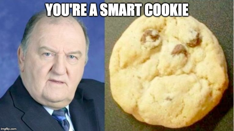 YOU'RE A SMART COOKIE | made w/ Imgflip meme maker