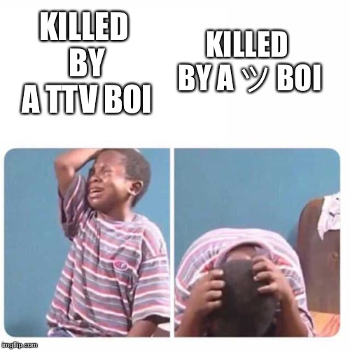 3rd grade Niggas | KILLED BY A TTV BOI KILLED BY A ツ BOI | image tagged in 3rd grade niggas | made w/ Imgflip meme maker
