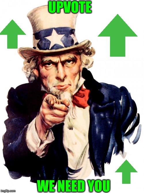 Uncle Sam | UPVOTE WE NEED YOU | image tagged in memes,uncle sam | made w/ Imgflip meme maker
