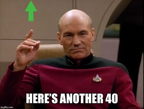 Picard Make it so | HERE'S ANOTHER 40 | image tagged in picard make it so | made w/ Imgflip meme maker
