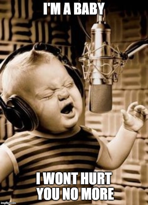Singing Baby In Studio  | I'M A BABY I WONT HURT YOU NO MORE | image tagged in singing baby in studio | made w/ Imgflip meme maker