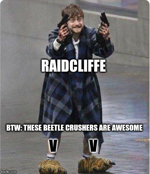 Daniel  Radcliffe  | RAIDCLIFFE BTW: THESE BEETLE CRUSHERS ARE AWESOME V            V | image tagged in daniel radcliffe | made w/ Imgflip meme maker