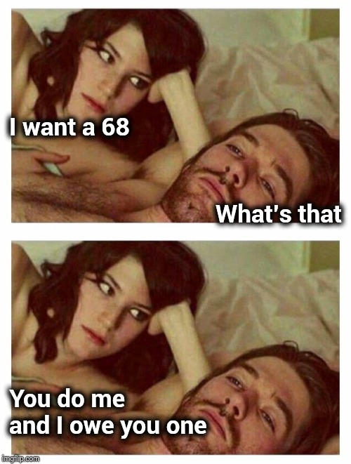 Sex is like dinner , it's not over until everyone gets desert | I want a 68 You do me and I owe you one What's that | image tagged in couple thinking in bed,selfishness,just do it,it will be fun they said,adult humor | made w/ Imgflip meme maker