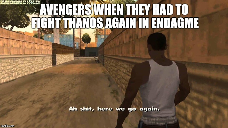 Here we go again | AVENGERS WHEN THEY HAD TO FIGHT THANOS AGAIN IN ENDAGME | image tagged in here we go again,memes,funny memes,funny,latest,avengers endgame | made w/ Imgflip meme maker