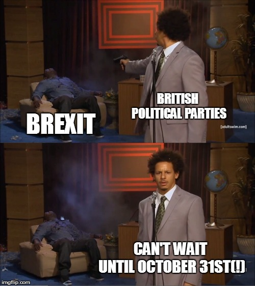 Maybe I should have used the 'Too True' template | BRITISH POLITICAL PARTIES BREXIT CAN'T WAIT UNTIL OCTOBER 31ST(!) | image tagged in memes,who killed hannibal,funny,brexit,politics,britain | made w/ Imgflip meme maker