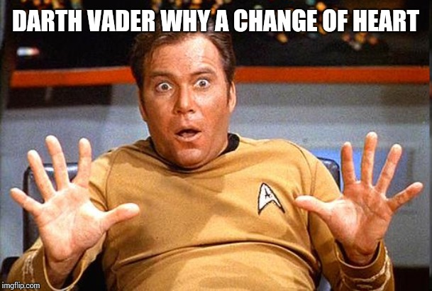 Star Trek | DARTH VADER WHY A CHANGE OF HEART | image tagged in star trek | made w/ Imgflip meme maker