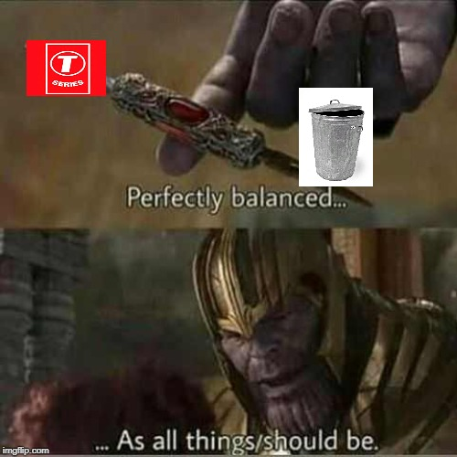 T Trash | image tagged in thanos balanced things,pewdiepie,t series | made w/ Imgflip meme maker