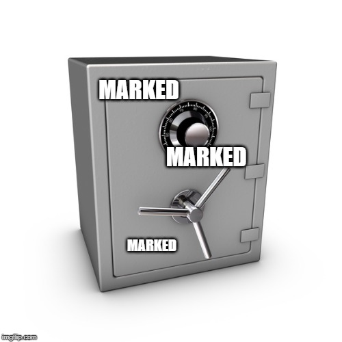 safe | MARKED MARKED MARKED | image tagged in safe | made w/ Imgflip meme maker