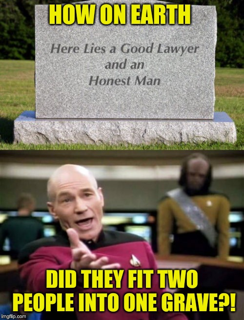 Maybe it was an underground operation? | HOW ON EARTH DID THEY FIT TWO PEOPLE INTO ONE GRAVE?! | image tagged in memes,picard wtf,lawyers,paradox,russian sleep experiment,i'm back | made w/ Imgflip meme maker